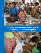 WFP Myanmar 2015 Post Distribution Monitoring Report: Life-Saving Food Assistance to IDPs in Kachin, Rakhine and Shan States