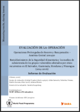 Central America PRRO 200490 Restoring Food Security and Livelihoods for Vulnerable Groups Affected by Recurrent Shocks in El Salvador, Guatemala, Honduras and Nicaragua: An Operation Evaluation.