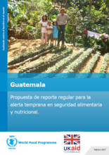 Guatemala - Propuesta de Reporte Regular para la Alerta Temprana en Seguridad Alimentara y Nutricional, Febrero 2017