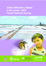 Iodine Deficiency Status in Sri Lanka - 2016. Fourth National Survey.